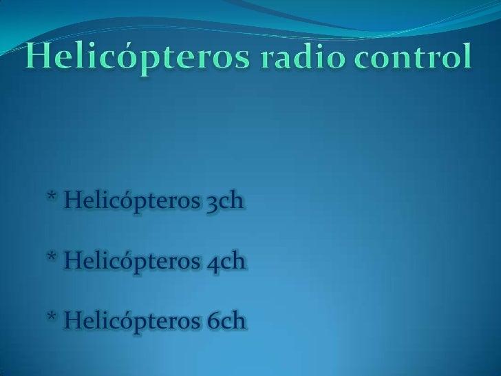 * Helicópteros 3ch* Helicópteros 4ch* Helicópteros 6ch
