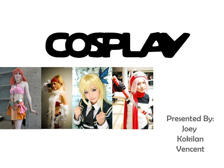 COSPL Y     A     Presented By:         Joey        Kokilan       Vencent
