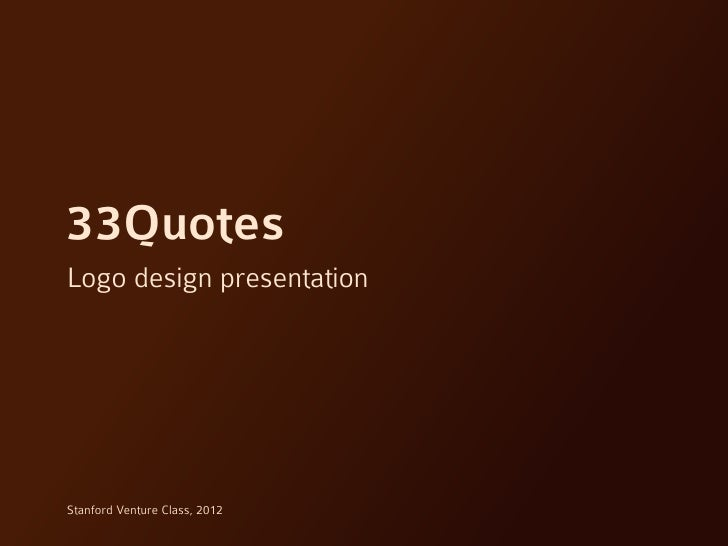 33QuotesLogo design presentationStanford Venture Class, 2012