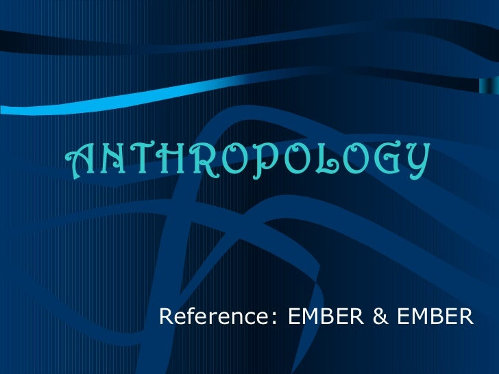 ANTHROPOLOGY   Reference: EMBER & EMBER