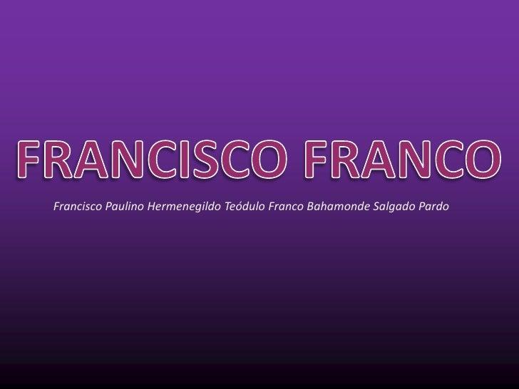 Francisco Paulino Hermenegildo Teódulo Franco Bahamonde Salgado Pardo