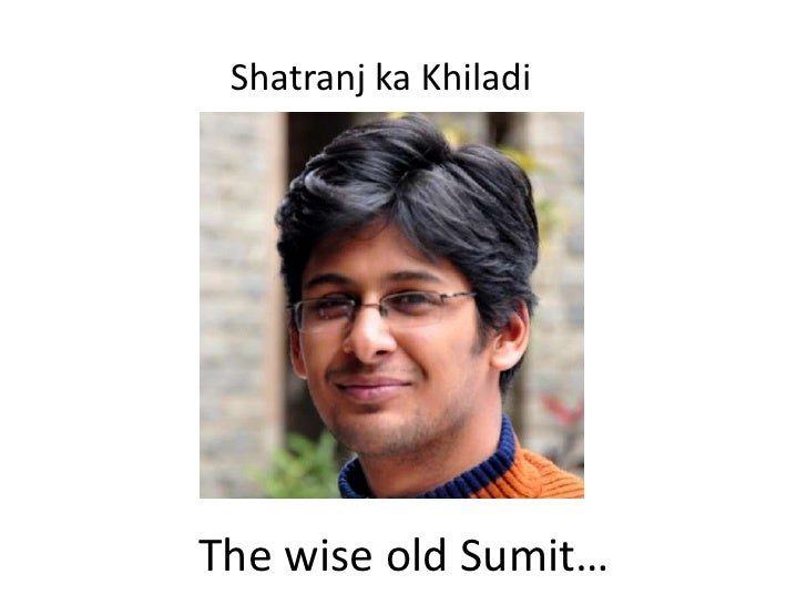Shatranj ka KhiladiThe wise old Sumit…