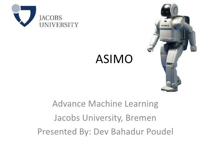 ASIMO   Advance Machine Learning    Jacobs University, BremenPresented By: Dev Bahadur Poudel