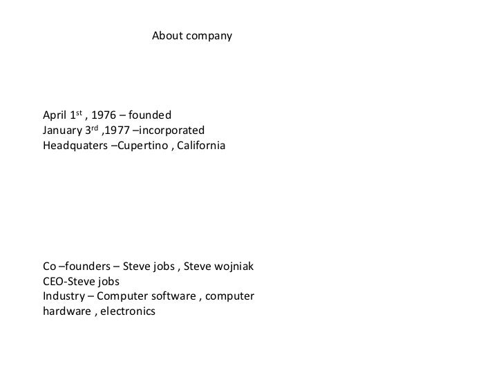 About companyApril 1st , 1976 – foundedJanuary 3rd ,1977 –incorporatedHeadquaters –Cupertino , CaliforniaCo –founders – St...