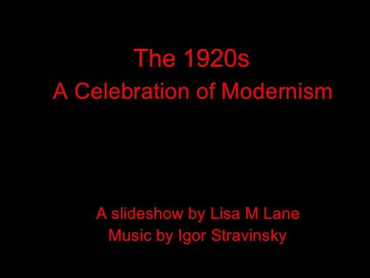 The 1920sA Celebration of Modernism   A slideshow by Lisa M Lane    Music by Igor Stravinsky