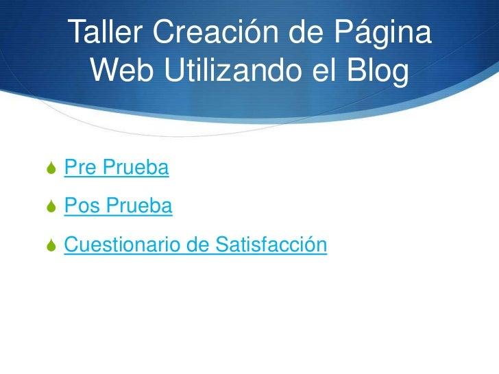 Taller Creación de Página   Web Utilizando el Blog Pre Prueba Pos Prueba Cuestionario de Satisfacción