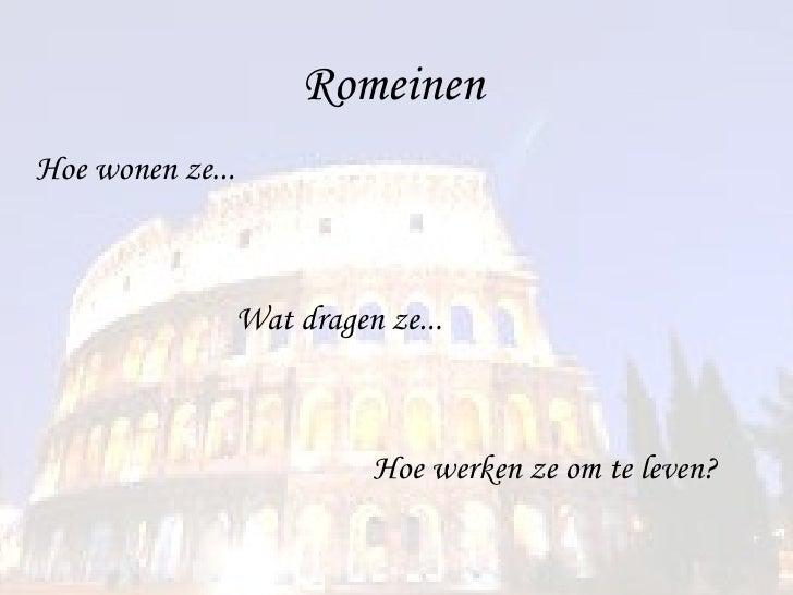 Romeinen Hoe wonen ze... Wat dragen ze... Hoe werken ze om te leven?
