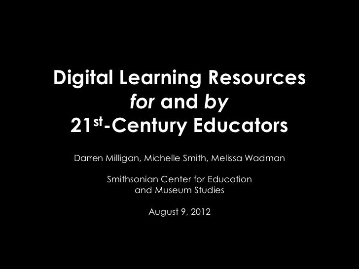 Digital Learning Resources         for and by  21st-Century Educators  Darren Milligan, Michelle Smith, Melissa Wadman    ...