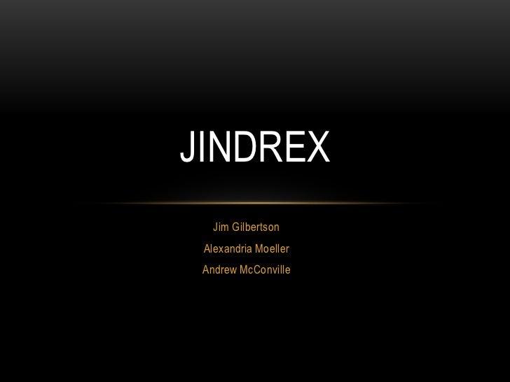 JINDREX   Jim Gilbertson Alexandria Moeller Andrew McConville