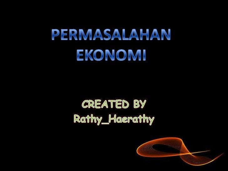 PENGERTIAN      MASALAH-MASALAH MASALAH EKONOMI       EKONOMIPENYEBAB MASALAH   JENIS KEG.EKONOMI     EKONOMI