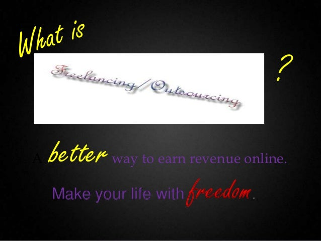 ?A   better way to earn revenue online.    Make your life with   freedom.
