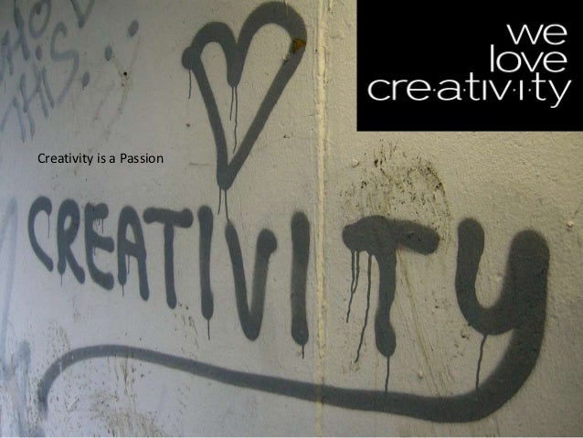 Creativity is a Passion