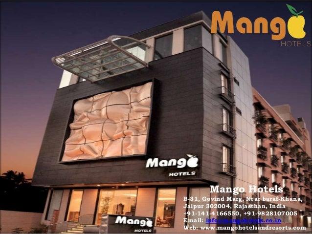 Mango HotelsB-31, Govind Marg, Near baraf-Khana,Jaipur 302004, Rajasthan, India+91-141-4166550, +91-9828107005Email: info@...
