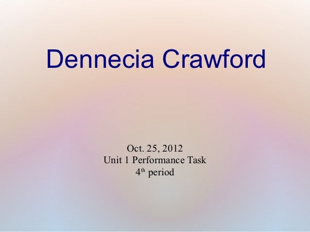 Dennecia Crawford         Oct. 25, 2012    Unit 1 Performance Task            4th period