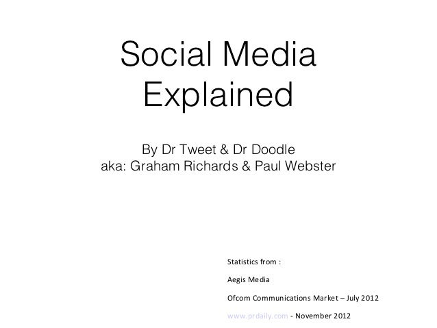 Social Media   Explained      By Dr Tweet & Dr Doodleaka: Graham Richards & Paul Webster                  Statistics from ...