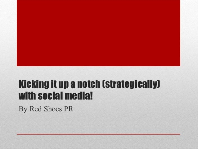 Kicking it up a notch (strategically)with social media!By Red Shoes PR