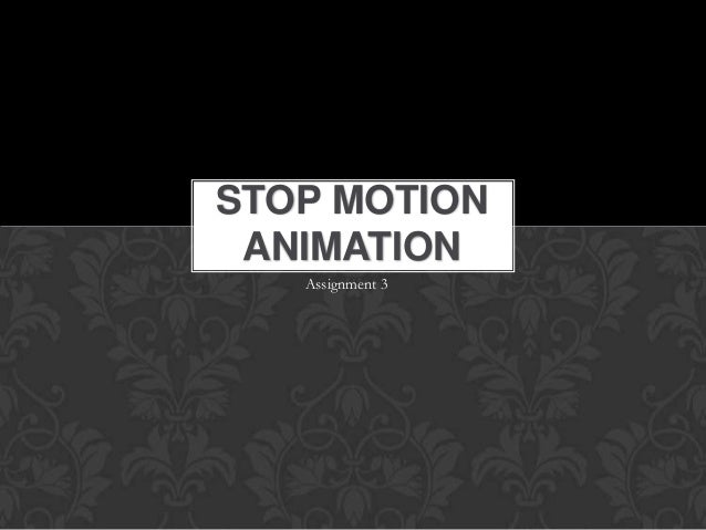 STOP MOTION ANIMATION   Assignment 3