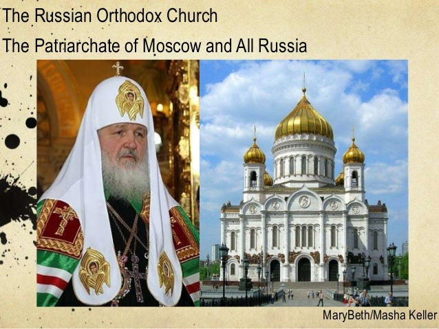 The Russian Orthodox ChurchThe Patriarchate of Moscow and All Russia                                            MaryBeth/M...