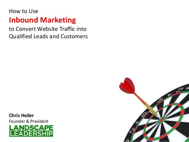 How to UseInbound Marketingto Convert Website Traffic intoQualified Leads and CustomersChris HeilerFounder & President