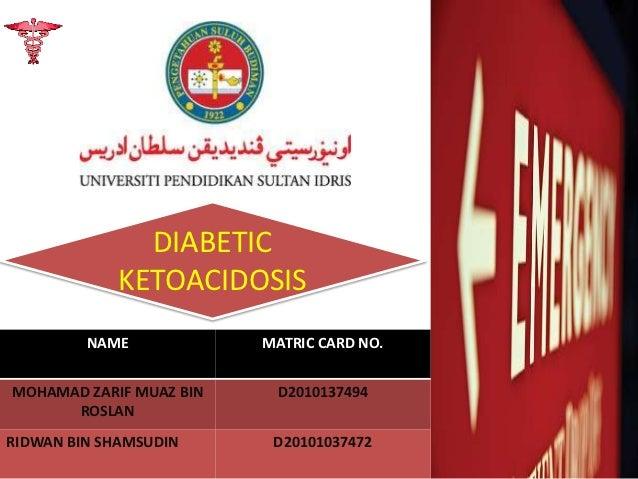 DIABETIC            KETOACIDOSIS         NAME            MATRIC CARD NO.MOHAMAD ZARIF MUAZ BIN    D2010137494      ROSLANR...