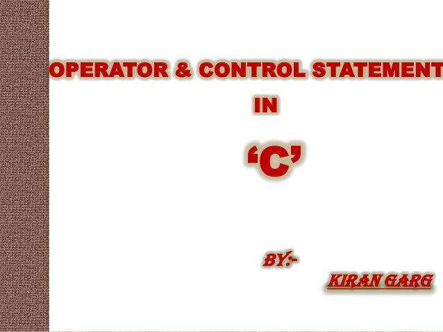 OPERATOR & CONTROL STATEMENT              IN              'C'               By:-                      KIRAN GARG
