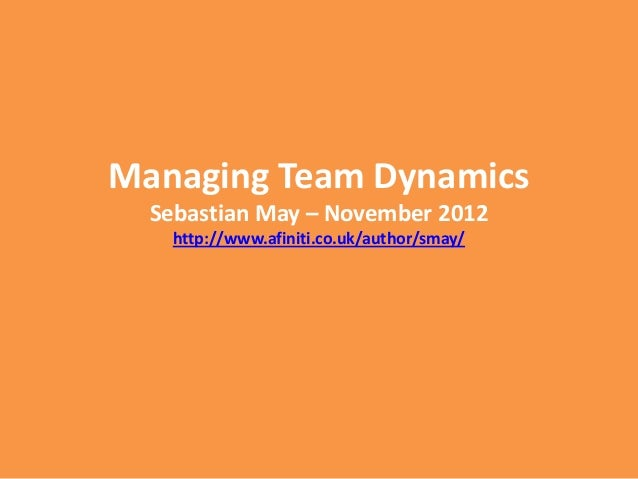 Managing Team Dynamics  Sebastian May – November 2012   http://www.afiniti.co.uk/author/smay/