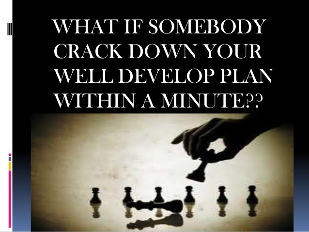 WHAT IF SOMEBODYCRACK DOWN YOURWELL DEVELOP PLANWITHIN A MINUTE??