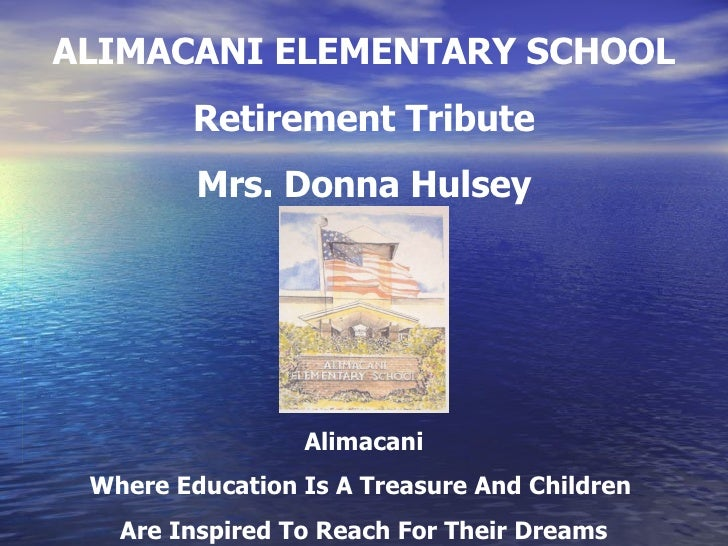 ALIMACANI ELEMENTARY SCHOOL Retirement Tribute Mrs. Donna Hulsey Alimacani Where Education Is A Treasure And Children  Are...