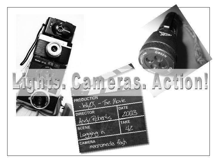 Lights. Cameras. Action!