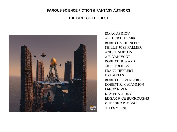 FAMOUS SCIENCE FICTION & FANTASY AUTHORS THE BEST OF THE BEST <ul><li>ISAAC ASIMOV </li></ul><ul><li>ARTHUR C. CLARK </li>...
