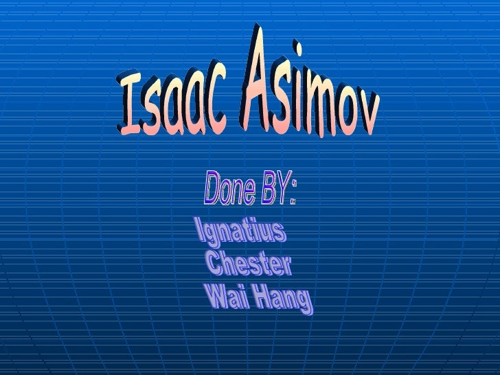 Isaac Asimov Done BY: Ignatius  Chester Wai Hang