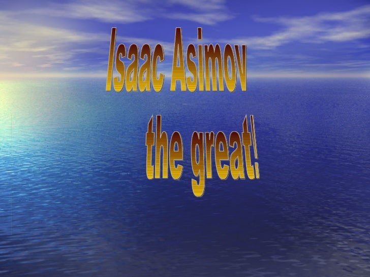 Isaac Asimov the great!!