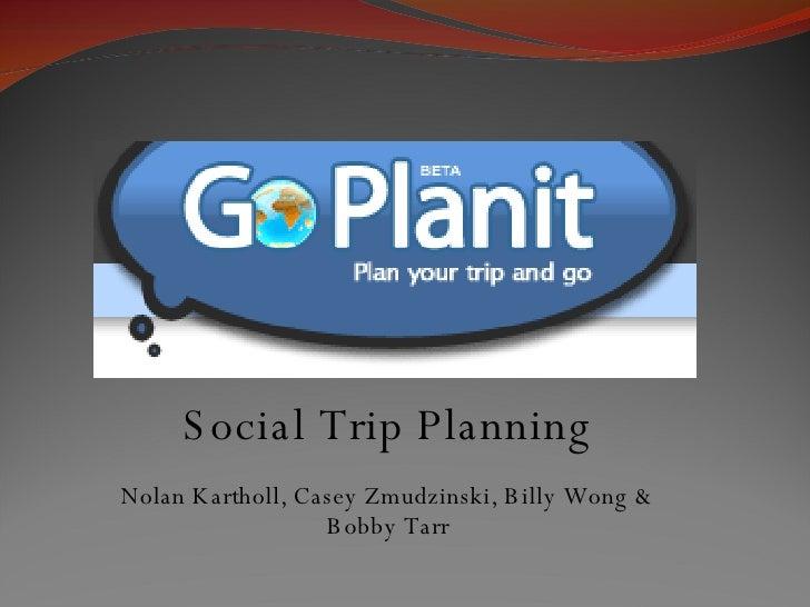Social Trip Planning Nolan Kartholl, Casey Zmudzinski, Billy Wong & Bobby Tarr