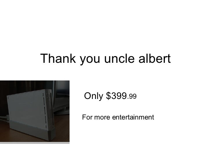 Thank you uncle albert Only $399 .99 For more entertainment