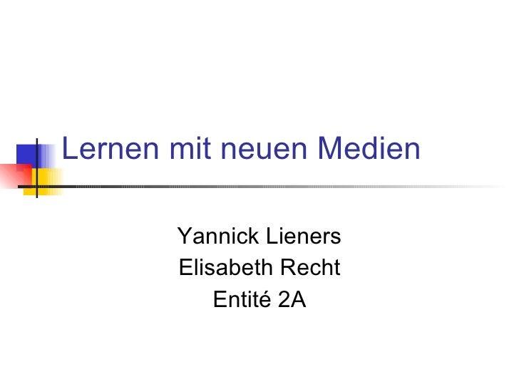 Lernen mit neuen Medien Yannick Lieners Elisabeth Recht Entité 2A