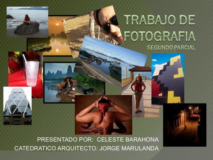 PRESENTADO POR:  CELESTE BARAHONA CATEDRATICO ARQUITECTO: JORGE MARULANDA