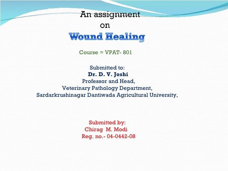 Course = VPAT- 801 Submitted to: Dr. D. V. Joshi Professor and Head, Veterinary Pathology Department, Sardarkrushinagar Da...