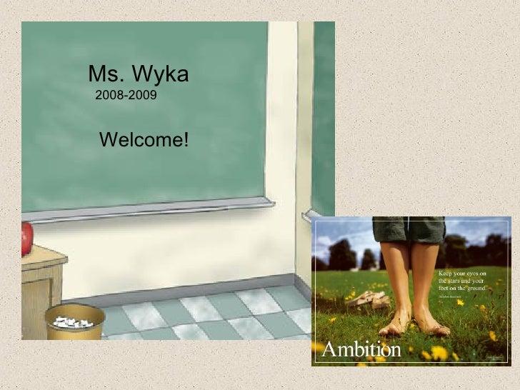 Ms. Wyka   2008-2009 Welcome!