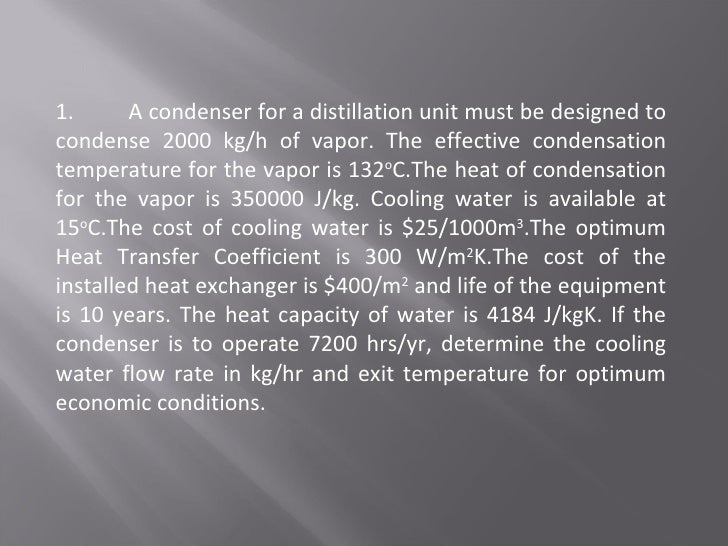 1. A condenser for a distillation unit must be designed to condense 2000 kg/h of vapor. The effective condensation tempera...