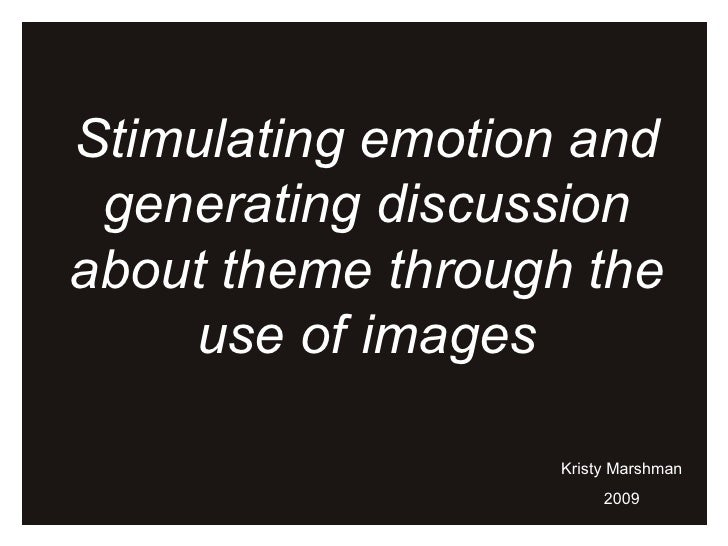 Stimulating emotion and generating discussion about theme through the use of images Kristy Marshman 2009
