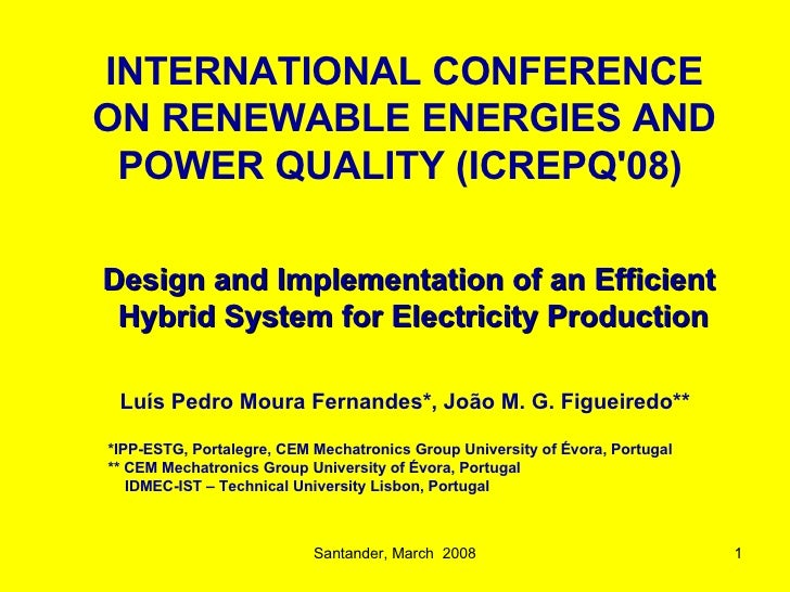 Santander, March  2008 Design and Implementation of an Efficient  Hybrid System  for Electricity Production   Luís Pedro M...