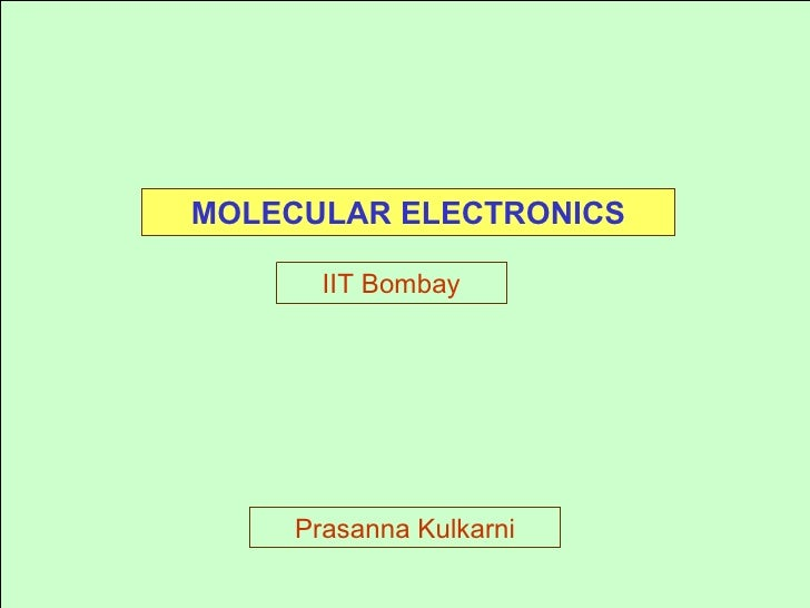 MOLECULAR ELECTRONICS IIT Bombay Prasanna Kulkarni