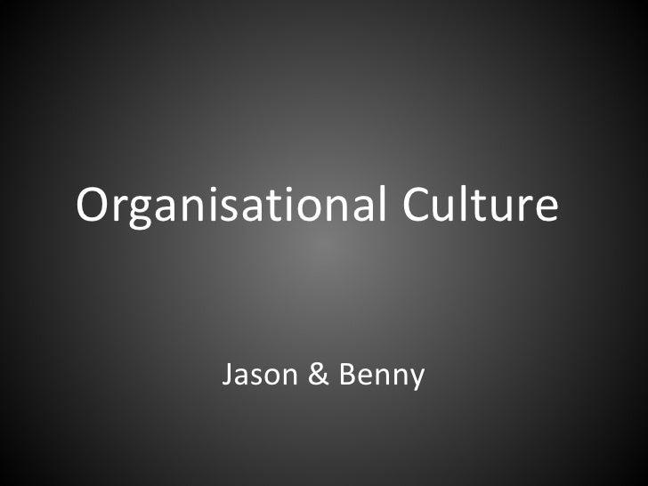 Organisational Culture   Jason & Benny