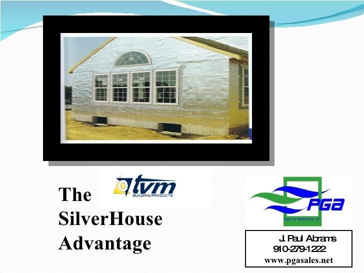 The SilverHouse Advantage J. Paul Abrams 910-279-1222 www.pgasales.net