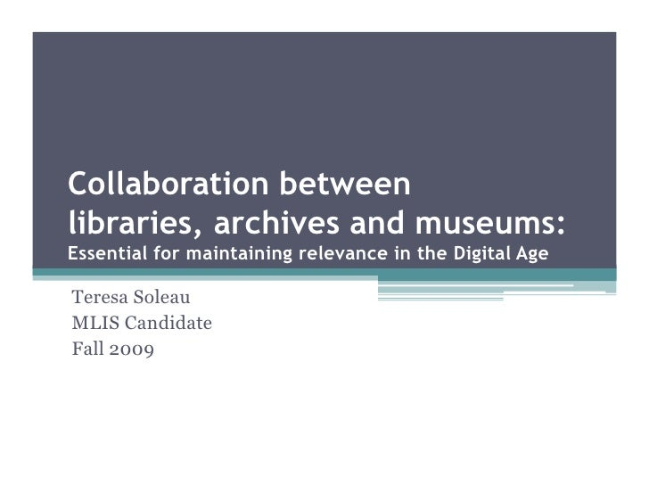 Collaboration between libraries, archives and museums: Essential for maintaining relevance in the Digital Age