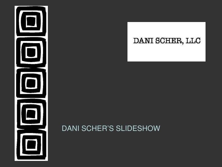 DANI SCHER'S SLIDESHOW