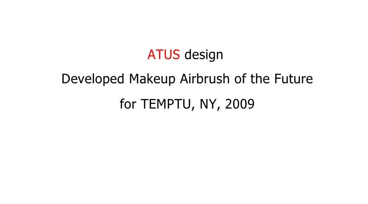 Developed Makeup Airbrush of the Future for TEMPTU, NY, 2009 ATUS  design
