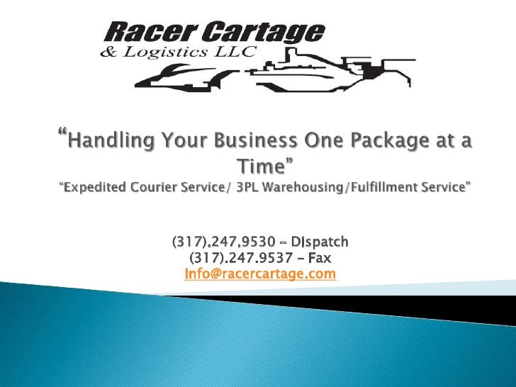 """""""Handling Your Business One Package at a Time""""""""Expedited Courier Service/ 3PL Warehousing/Fulfillment Service""""<br />(317)...."""