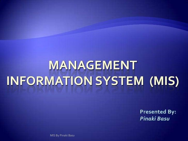 Management  Information System  (MIS)<br />Presented By:<br />Pinaki Basu<br />MIS By Pinaki Basu<br />