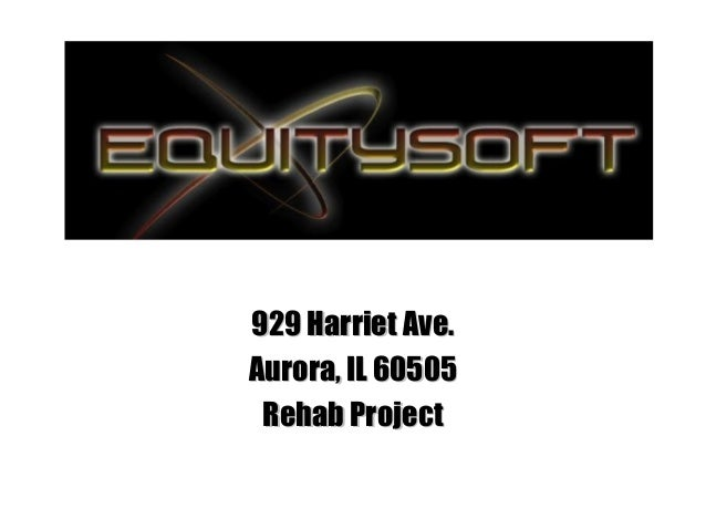 929 Harriet Ave.929 Harriet Ave. Aurora, IL 60505Aurora, IL 60505 Rehab ProjectRehab Project